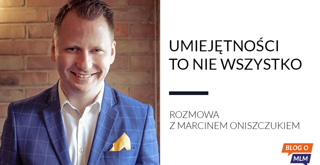 Marcin Oniszczuk - Blog o MLM, networkmarketing, marketing wielopoziomowy, multi level marketing, marketing sieciowy